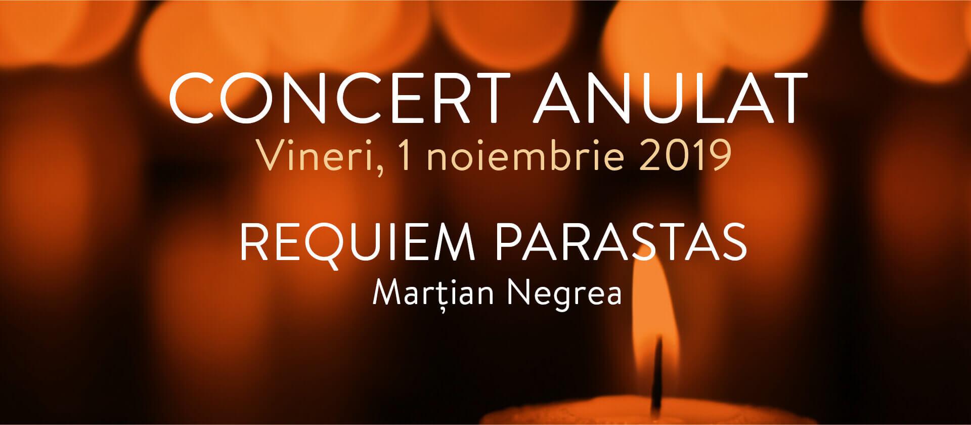 "Concertul ""REQUIEM PARASTAS"", de vineri, 01.11.2019, a fost anulat"
